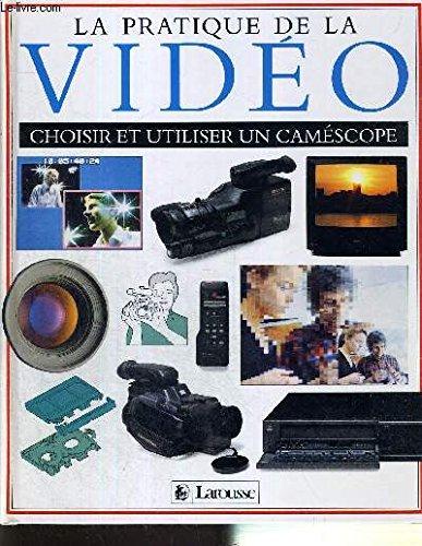 LA PRATIQUE DE LA VIDEO. Choisir et utiliser un caméscope par David Cheshire
