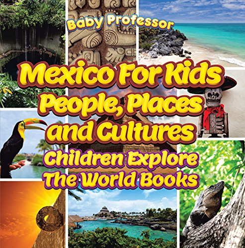 Mexico For Kids: People, Places and Cultures - Children Explore The World Books (English Edition)