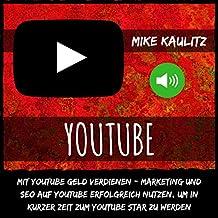 YouTube: Mit YouTube Geld verdienen: Marketing und Seo auf YouTube erfolgreich nutzen, um in kurzer Zeit zum YouTube Star zu werden