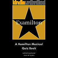 Examilton: A Hamilton Musical Quiz Book
