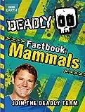 Deadly Factbook 1: Mammals by Steve Backshall