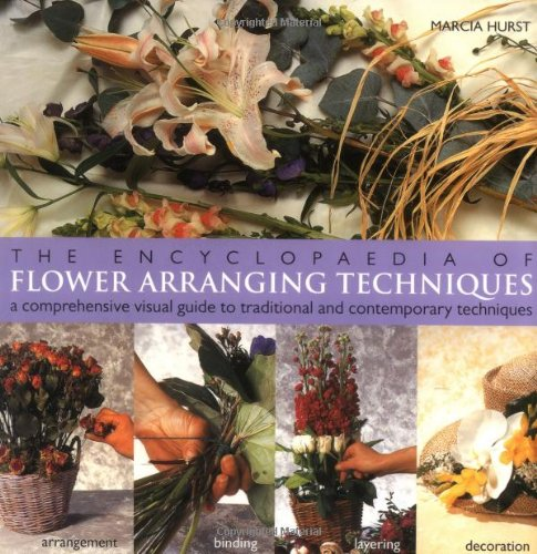 The Encyclopedia of Flower Arranging Techniques: A Visual Guide to Creating Arrangements for All Occasions
