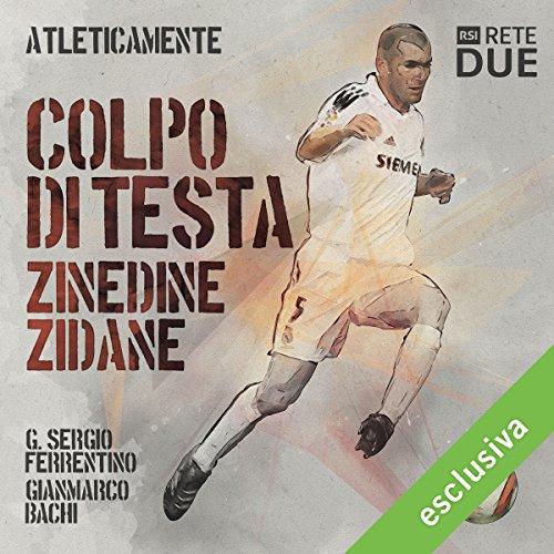 Colpi di testa - Zinedine Zidane (Atleticamente)  Audiolibri