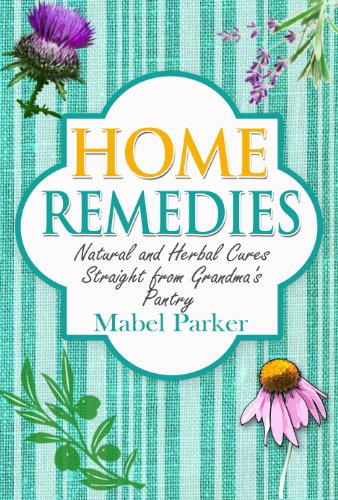Home-Remedies-Natural-and-Herbal-Cures-Straight-from-Grandmas-Pantry-Home-Remedies-that-Stand-the-Test-of-Time-Treat-Hundreds-of-Common-Ailments-with-Everyday-Items