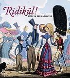 Produkt-Bild: Ridikül! Mode in der Karikatur: Mode von 1600 bis 1900. Katalog zur Ausstellung in der Gemäldegalerie Berlin ab dem 6.12.2003