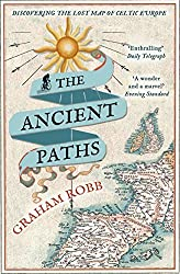 The Ancient Paths: Discovering the Lost Map of Celtic Europe by Graham Robb (2014-07-03)