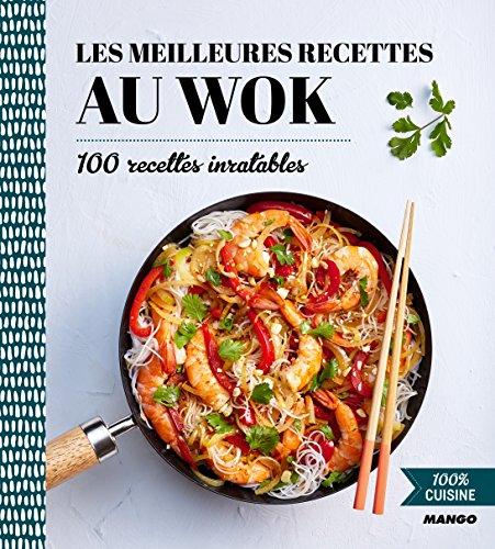 100% cuisine : Les meilleures recettes au wok par Mango