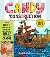 Candy Construction: How to Build Race Cars, Castles, and Other Cool Stuff out of Store-Bought Candy (English Edition)