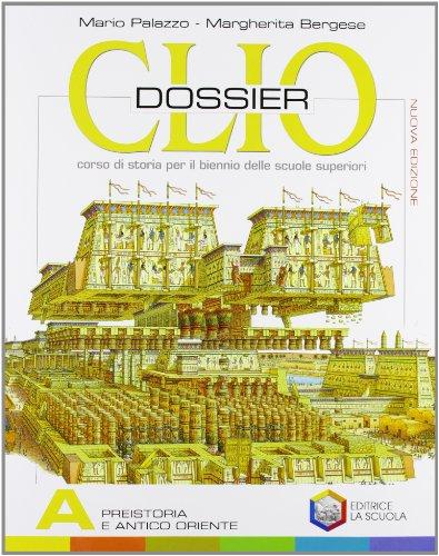 Clio dossier. Tomo A: Preistoria e antico Oriente. Per il biennio delle Scuole superiori