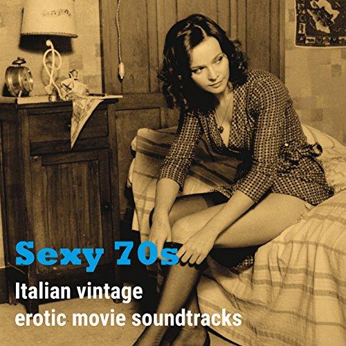 Sexy 70s (Italian Vintage Erotic Movie Soundtracks)