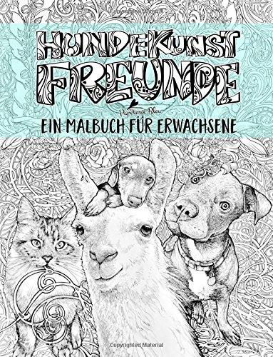 Hundekunst: Freunde: Ein Malbuch für erwachsene: Einzigartiges Geschenk mit Hunden, Katzen, Lamas, Schildkröten, Koalas, Meerschweinchen, Ziegen, ... Stressabbau & Achtsamkeitsmeditation) (Freunde Malbuch)