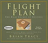 Flight Plan: The Real Secret of Success: How to Achieve More, Faster Than You Ever Dreamed Possible (Your Coach in a Box)