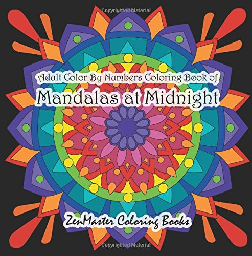Adult Color By Numbers Coloring Book of Mandalas at Midnight: A Mandalas and Designs Black Background Color By Number Coloring Book For Adults For ... 26 (Adult Color By Number Coloring Books)