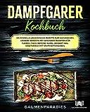 Dampfgarer Kochbuch: 101 schnelle und einfache Rezepte zum Nachkochen. Leckere Gerichte mit gesunden Rezepten für Fleisch, Fisch, Gemüse, Nudel, Dessert inkl. vegetarisch mit Nährwertangaben.