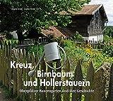 Kreuz, Birnbaum und Hollerstauern: Oberpfälzer Bauerngärten und ihre Geschichte - Kraus Bettina