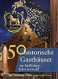50 historische Gasthäuser im Südlichen Schwarzwald