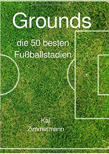 Grounds: die 50 besten Fußballstadien