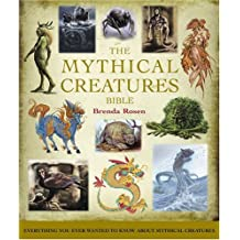 Mythical Creatures Bible: The Definitive Guide to Beasts and Beings from Mythology and Folklore (The: Written by Brenda Rosen, 2008 Edition, Publisher: Godsfield Press Ltd [Paperback]