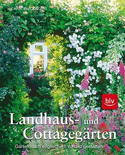 Landhaus- und Cottagegärten: Gärten nach englischem Vorbild gestalten