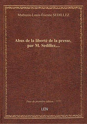 Abus de la liberté de la presse, par M. Sedillez,...