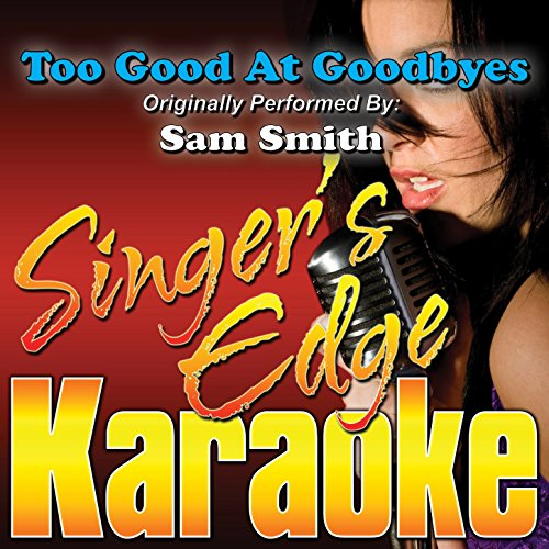 Too Good at Goodbyes (Originally Performed by Sam Smith) [Karaoke]