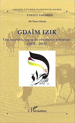 Gdaïm Izik: Une nouvelle vague de résistance sahraouie (2010-2015)