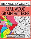Relaxing and Calming Real Wood Grain Patterns - Coloring Books For Grownups: Volume 10 (Coloring Books For Adults)