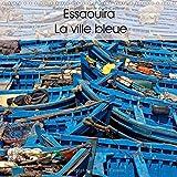 Essaouira La Ville Bleue 2017: Quelques Vues De L'extraordinaire Ville Bleue Du Maroc Sur La Cote Atlantique