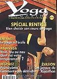 Yoga magazine. n°11. le magazine du yoga, du bien-etre et de l'ayurveda. special rentree. bien choisir son cours de yoga. le yoga a l'ecole. comment vous detendre? les joyaux du rajasthan. quel est votre temperament