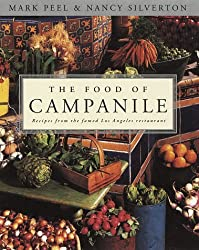 The Food of Campanile: Recipes from the Famed Los Angeles restaurant by Mark Peel (1997-09-23)