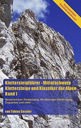 Download Klettersteigführer - Mittelschwere Klettersteige und Klassiker der Alpen. Band 1: Mindelheimer Klettersteig, Hindelanger Klettersteig, Zugspitze und mehr...
