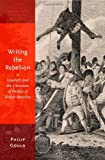 Writing the Rebellion: Loyalists and the Literature of Politics in British America (Oxford Studies in American Literary History)