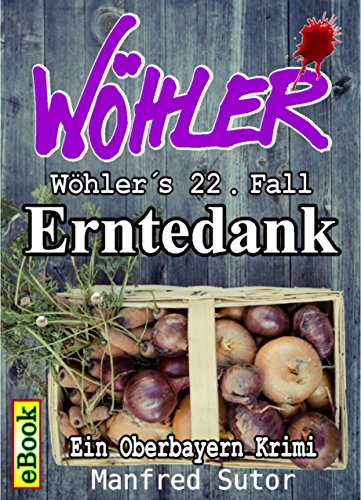 Wöhlers zweiundzwanzigster Fall Erntedank: Ein Oberbayern Krimi (Wöhlers Fälle 22)