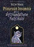 Prinzessin Insomnia & der alptraumfarbene Nachtmahr: Roman von Walter Moers