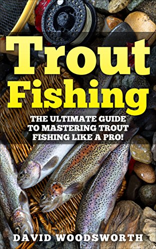 Trout Fishing: The Ultimate Guide to Mastering Trout Fishing Like A Pro! (trout fishing, catching trout, catching trout with flies, fishing, trout, how ... fishing tips, how to fish) (English Edition) por David Woodsworth