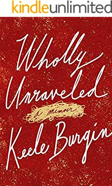 Wholly Unraveled: A Memoir (English Edition)