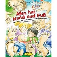 Alles hat Hand und Fuß: Spiele zur Förderung der Motorik, Koordinations- und Wahrnehmungsfähigkeit für Kinder (Praxisbücher für den pädagogischen Alltag)