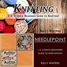 Knitting & Needlepoint: 1-2-3 Quick Beginners Guide to Knitting! & 1-2-3 Quick Beginners Guide to Needlepoint!