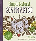 Simple & Natural Soapmaking: Create 100% Pure and Beautiful Soaps with the Nerdy Farm Wife's Easy Recipes and Techniques