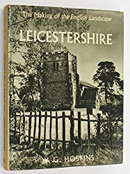 Leicestershire: An illustrated essay on the history of the landscape (Making of the English landscape series;no.5)