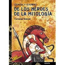 Cuentos y leyendas de los heroes de la mitologia / Stories and legends of the mythology heroes