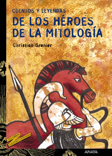 Cuentos y leyendas de los heroes de la mitologia / Stories and legends of the mythology heroes por Christian Grenier