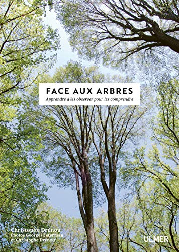 Face aux Arbres - Apprendre à les observer pour les comprendre -Nouvelle édition- par  Christophe Drenou