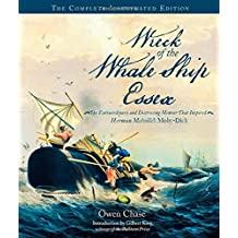 Wreck of the Whale Ship Essex: The Complete Illustrated Edition: The Extraordinary and Distressing Memoir That Inspired Herman Melville's Moby-Dick by Gilbert King (Foreword), Owen Chase (Illustrated, 12 Mar 2015) Hardcover