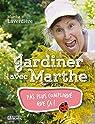 Jardiner avec Marthe : Pas plus compliqué que ça ! par Laverdière