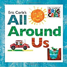 Eric Carle's All Around Us (The World of Eric Carle)