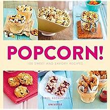 Popcorn!: 100 Sweet and Savory Recipes