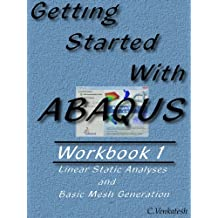 Getting Started With Abaqus - Workbook 1: Linear Static Analyses and Basic Mesh Generation (English Edition)