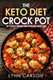 The Keto Diet Crock Pot: Top 75 Easy to Prepare Crock Pot Recipes for Keto Diet