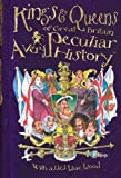 Kings & Queens of Great Britain: A Very Peculiar History (Very Peculiar Histories)